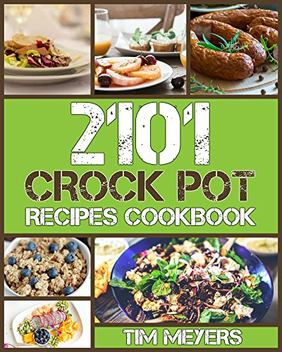 CROCK POT: Delicious Crock Pot Recipes Cookbook (2101 Delicious Crock Pot Recipes, Crockpot Recipes Cookbook, Crock Pot Dump Meals, Crock Pot Freezer Meals, Chicken Recipes) by Tim Meyers