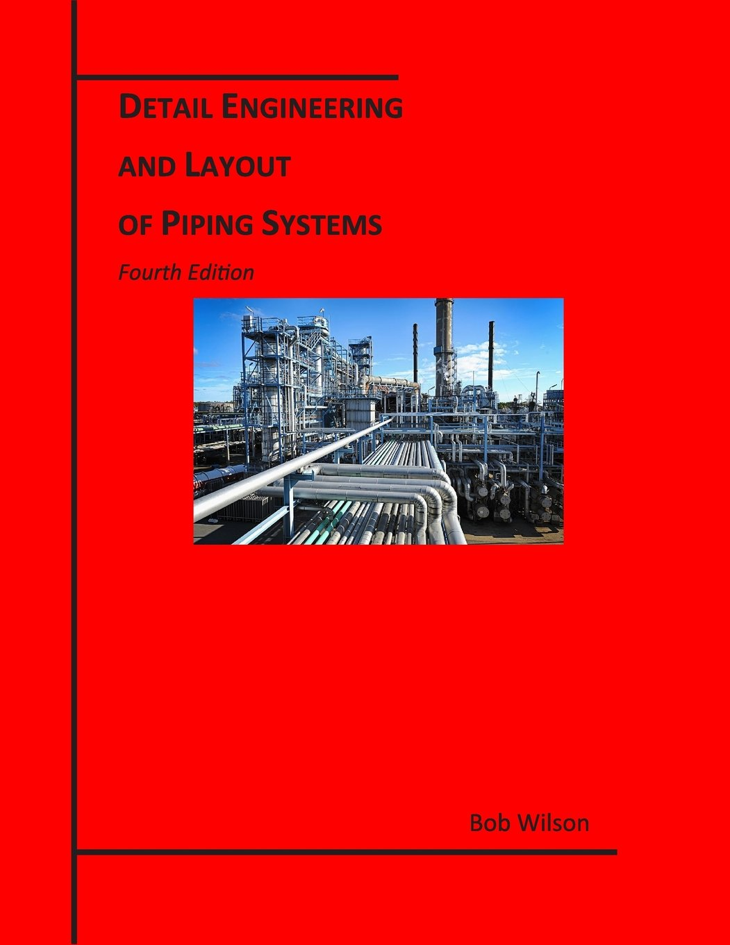 Detail Engineering And Layout Of Piping Systems 4th Edition Design Bob Wilson 9780666367594 Books
