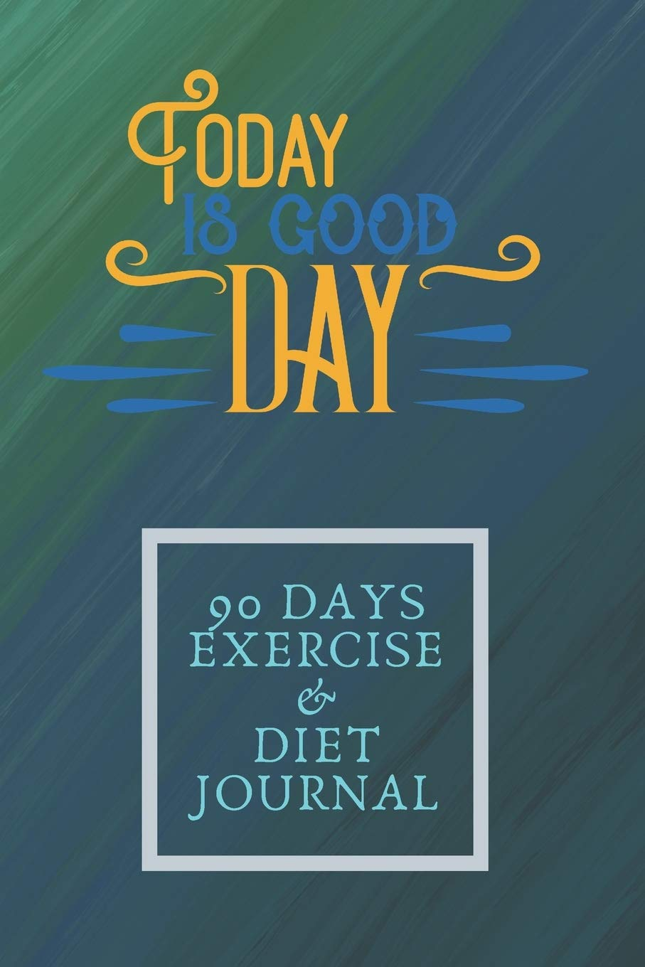 Today Is Good Day 90 Days Exercise Diet Journal 3 Months Food Journal And Fitness Tracker Keep Record Daily Track Eating Habits Activity Set Diet For Loss Weight Get