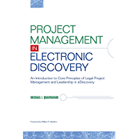 Project Management in Electronic Discovery: An Introduction to Core Principles of Legal Project Management and…