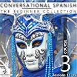 Conversational Spanish - The Beginner Collection: Course Three, Lessons 11-15 |  Fluent Penguin,Silas Brazil