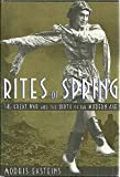 The Rites of Spring : The Great War of the Twentieth Century, Eksteins, Modris, 0395498562