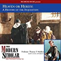 The Modern Scholar: Heaven or Heresy: A History of the Inquisition Lecture by Thomas F. Madden Narrated by Thomas F. Madden