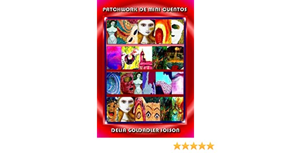 Amazon.com: PATCHWORK DE MINI CUENTOS (Spanish Edition) eBook: Delia Goldadler Joison: Kindle Store