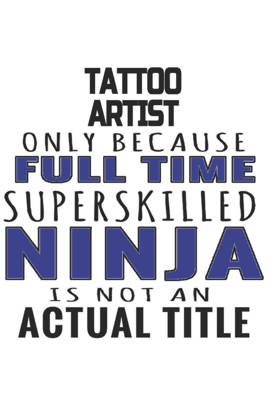 Tattoo Artist Only Because Full Time Superskilled Ninja Is ...