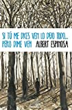 Si tú me dices ven lo dejo todo... pero dime ven / If you tell me to come I abandon everything...but tell me to come (Spanish Edition)