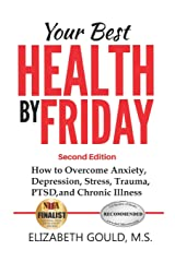 Your Best Health by Friday: How to Overcome Anxiety, Depression, Stress, Trauma, PTSD, and Chronic Illness Paperback
