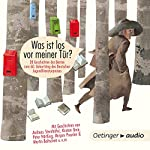 Was ist los vor meiner Tür? 20 Geschichten der Besten zum 60. Geburtstag des deutschen Jugendliteraturpreises | Martin Baltscheit,Kirsten Boie,Peter Härtling,Rose Lagercrantz,Mirjam Pressler,Jutta Richter