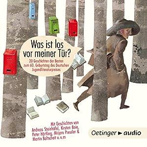 Was ist los vor meiner Tür? 20 Geschichten der Besten zum 60. Geburtstag des deutschen Jugendliteraturpreises Hörbuch