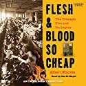 Flesh and Blood So Cheap: The Triangle Fire and Its Legacy Audiobook by Albert Marrin Narrated by John H. Mayer