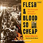 Flesh and Blood So Cheap: The Triangle Fire and Its Legacy   Albert Marrin