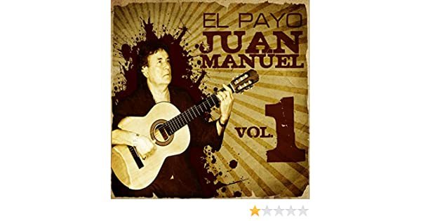 La Gran Colección de El Payo Juan Manuel Vol. 1 by El Payo Juan Manuel on Amazon Music - Amazon.com