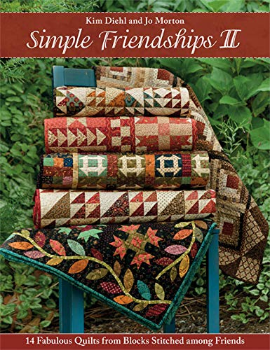 Simple Friendships II: 14 Fabulous Quilts from Blocks Stitched among Friends by [Diehl, Kim, Morton, Jo]