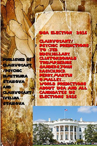 USA Election 2016 -Clairvoyant/Psychic Predictions to :Jeb Bush,Hillary Clinton,Donald Trump,Bernie Sanders,John Kasich,Rick Perry,Martin O'Malley...: World Predictions about USA- USA Elections 2016 Kindle Edition by Dimitrinka Staikova  (Author), Ivelina Staikova (Author), Stoyanka Staikova (Translator)