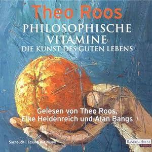 Philosophische Vitamine. Die Kunst des guten Lebens Hörbuch