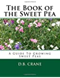 The Book of the Sweet Pea: A Guide To Growing Sweet Peas