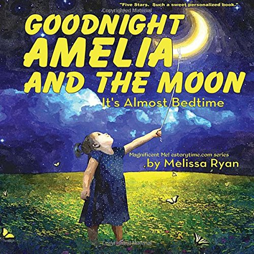 Goodnight Amelia and the Moon, It's Almost Bedtime: Personalized Children's Books, Personalized Gifts, and Bedtime Stories (A Magnificent Me! estorytime.com Series) pdf