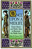 img - for Once Upon a Midlife: Classic Stories and Mythic Tales to Illuminate the Middle Years book / textbook / text book