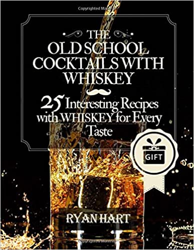 The old school- cocktails with whiskey.: 25 interesting recipes with whiskey for every taste.