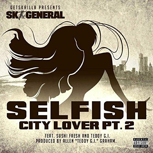 Selfish (City Lover, Pt. 2) By GetSKRILLA, Sushi Fresh