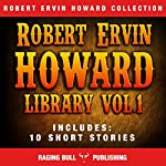 Robert Ervin Howard Library: Volume 1 | Robert Ervin Howard, Raging Bull Publishing