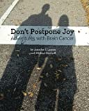 img - for Don't Postpone Joy: Adventures with Brain Cancer book / textbook / text book