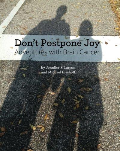 Don't Postpone Joy: Adventures with Brain Cancer