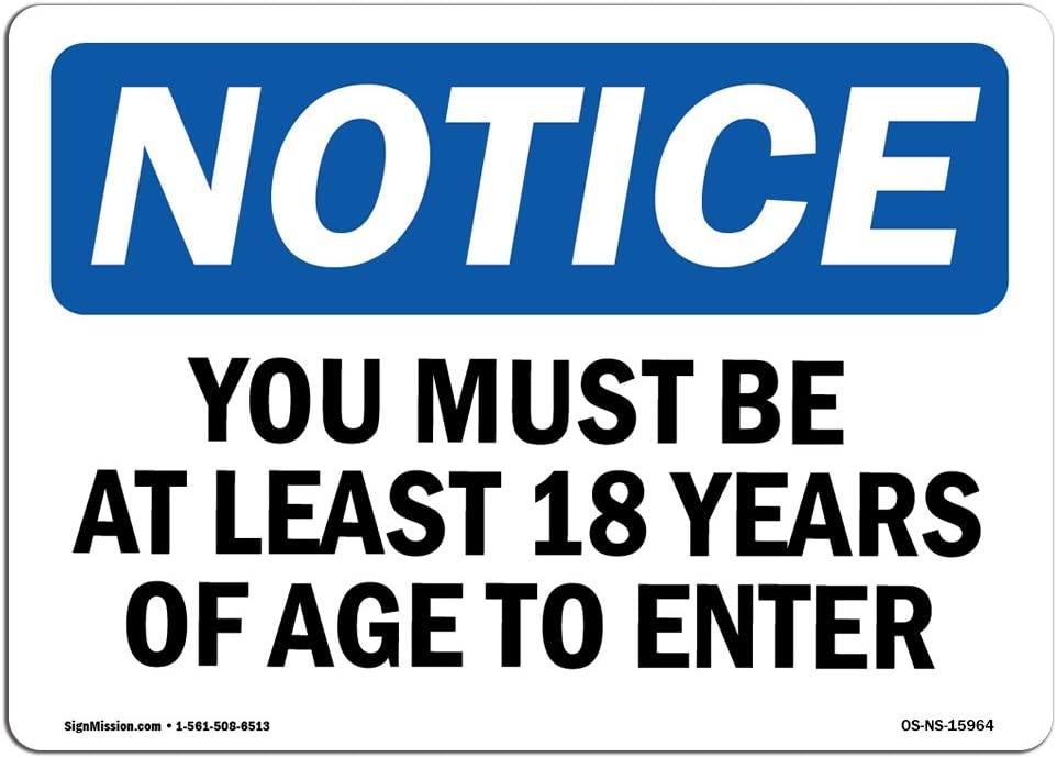 Protect Your Business /Made in The USA Notice Must Be at Least 18 Years of Age to Enter OSHA Notice Sign Construction Site Rigid Plastic or Vinyl Label Decal Choose from: Aluminum