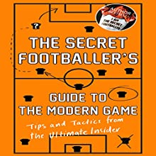 The Secret Footballer's Guide to the Modern Game Audiobook by  The Secret Footballer Narrated by Damian Lynch