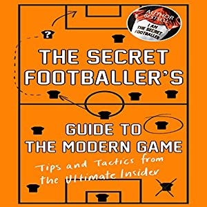 The Secret Footballer's Guide to the Modern Game Audiobook