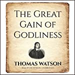 The Great Gain of Godliness | Thomas Watson