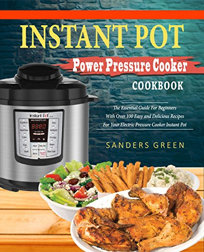 - Instant Pot Power Pressure Cooker Cookbook: The Essential Guide For Beginners With Over 100 Easy and Delicious Recipes For Your Electric Pressure Cooker Instant Pot( Easy Cooking Recipes))