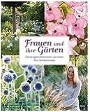 Frauen und ihre Gärten: Gartengestalterinnen verraten ihre Geheimnisse