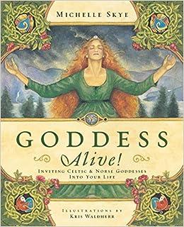 ebd4823e Goddess Alive!: Inviting Celtic & Norse Goddesses into Your Life ...