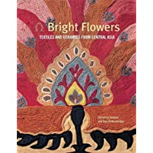 Bright Flowers: Textiles and Ceramics of Central Asia