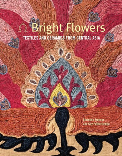 Download Bright Flowers: Textiles And Ceramics Of Central Asia pdf epub