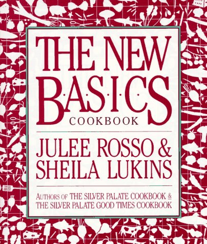 The New Basics Cookbook (1989) (Book) written by Julee Rosso, Sheila Lukins