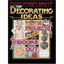 Mary Engelbreit's Decorating Ideas: Projects for Indoors and Out