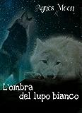 L'ombra del lupo bianco (I lupi di Stockton Town Vol. 3)