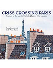 Criss-Crossing Paris: Journey to the heart of Paris in 20 cross-stitch designs