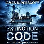 Extinction Code: Ancient Origins Series, Book 1 | James D. Prescott