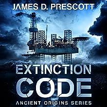 Extinction Code: Ancient Origins Series, Book 1 Audiobook by James D. Prescott Narrated by Gary Tiedemann