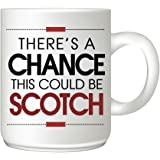Mug Market There's a Chance this Could Be Scotch Coffee Mug-Funny Coffee Mug, Scotch Drinker Gift