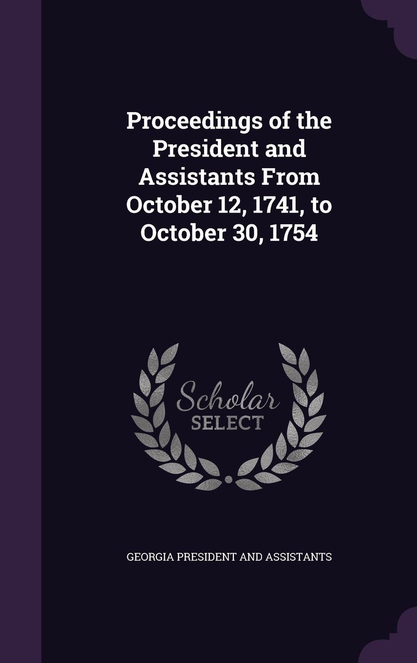 Download Proceedings of the President and Assistants from October 12, 1741, to October 30, 1754 pdf epub