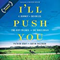 I'll Push You: A Journey of 500 Miles, Two Best Friends, and One Wheelchair Audiobook by Patrick Gray, Justin Skeesuck Narrated by Patrick Gray, Justin Skeesuck