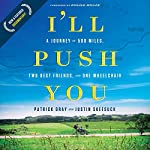 I'll Push You: A Journey of 500 Miles, Two Best Friends, and One Wheelchair | Patrick Gray,Justin Skeesuck