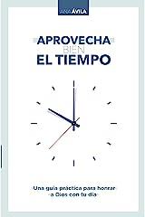 Aprovecha bien el tiempo: Una guía práctica para honrar a Dios con tu día (Spanish Edition) Kindle Edition