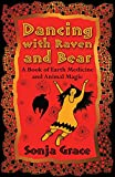 #3: Dancing with Raven and Bear: A Book of Earth Medicine and Animal Magic