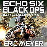 Echo Six: Black Ops: Battleground Syria | Eric Meyer