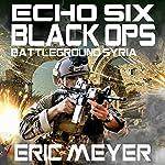 Echo Six: Black Ops: Battleground Syria   Eric Meyer